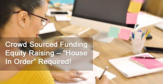 "Crowd Sourced Funding Equity Raising – ""House In Order"" Required!"
