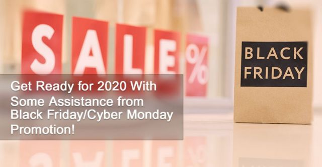 Get Ready for 2020 With Some Assistance from Black Friday/Cyber Monday Promotion!