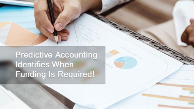 Predictive Accounting Identifies When Funding Is Required!