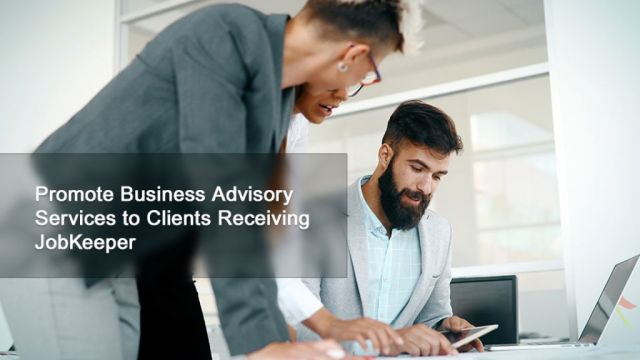 Promote Business Advisory Services to Clients Receiving JobKeeper