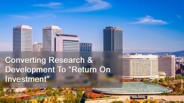 "Converting Research & Development To ""Return On Investment"