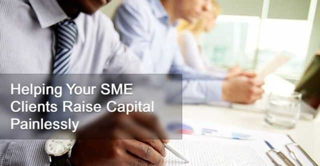 Helping Your SME Clients Raise Capital Painlessly