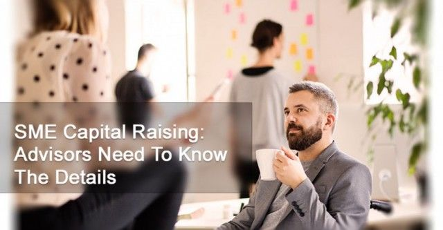 SME Capital Raising:  Advisors Need To Know The Details