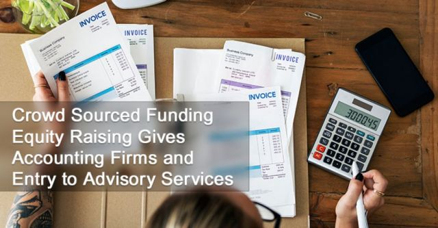 Crowd Sourced Funding Equity Raising Gives Accounting Firms and Entry to Advisory Services