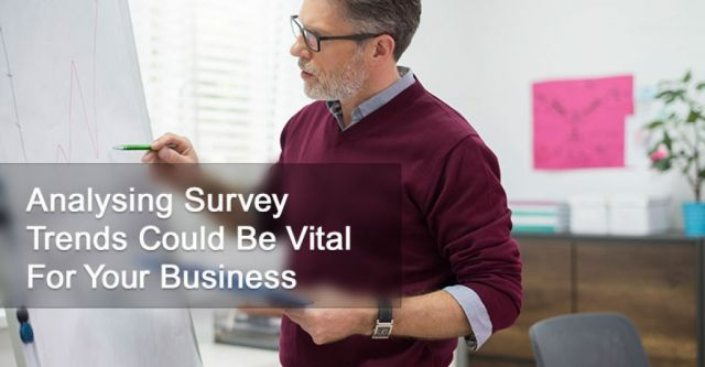 Analysing Survey Trends Could Be Vital For Your Business!