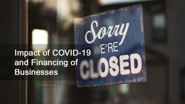 Impact of COVID-19 and Financing  of Businesses