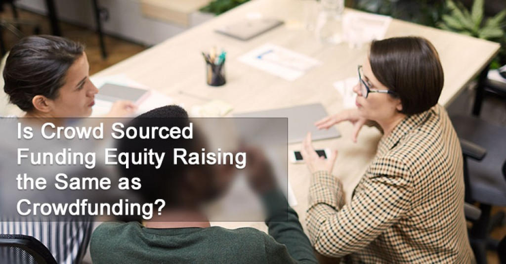 Is Crowd Sourced Funding Equity Raising the Same as Crowdfunding?