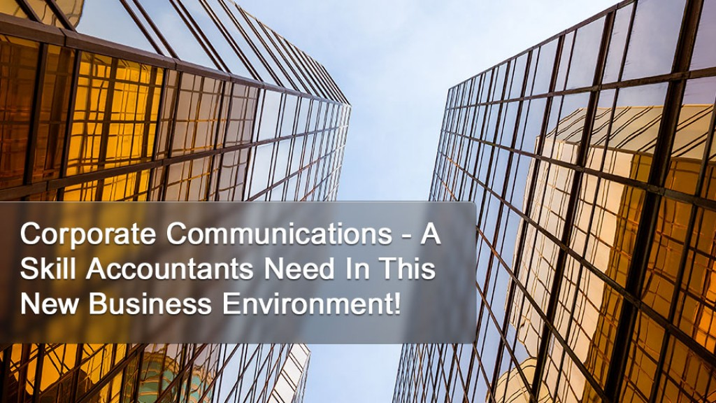 Corporate Communications - A Skill Accountants Need In This New Business Environment!