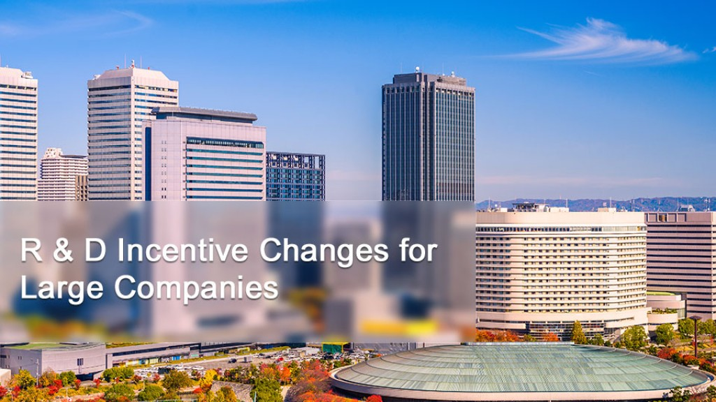 R & D Incentive Changes for Large Companies