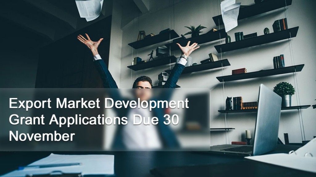 Export Market Development Grant Applications Due 30 November