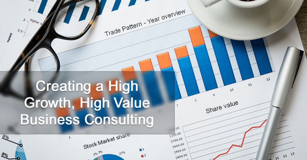 Creating a High Growth, High Value Business Consulting Firm