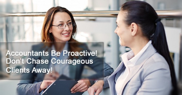 Accountants Be Proactive! Don't Chase Courageous Clients Away!