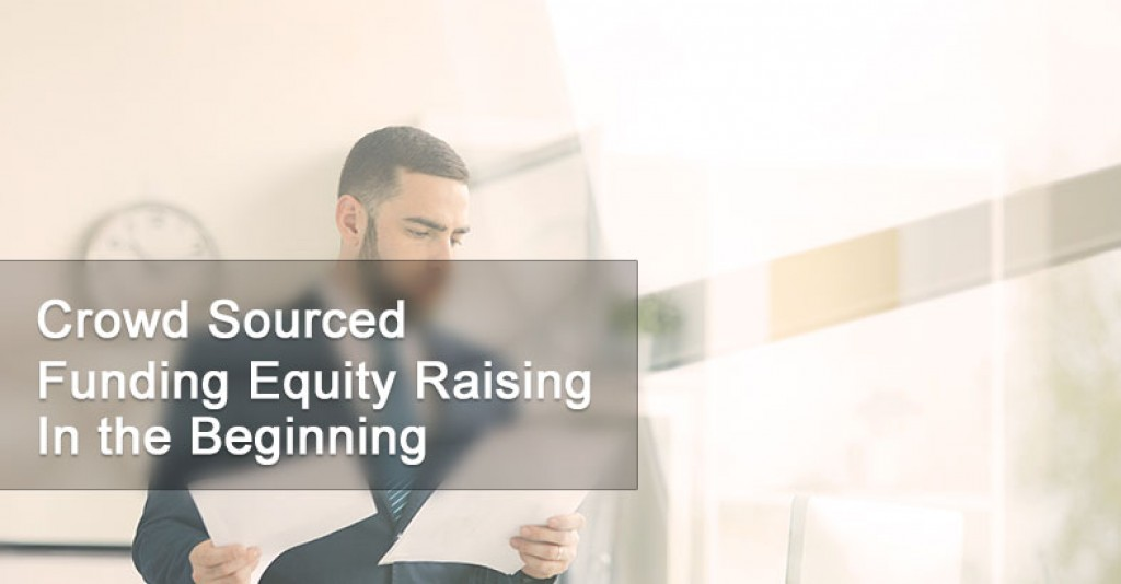 Crowd Sourced Funding Equity Raising In the Beginning
