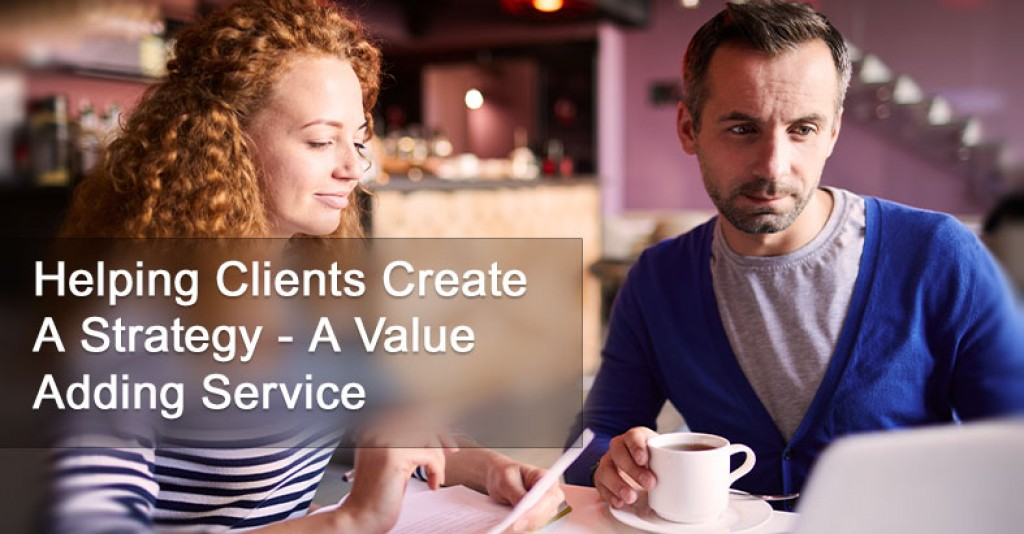 Helping Clients Create a Strategy - A Value Adding Service!
